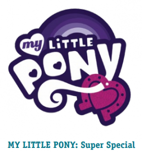 My Little Pony: Super Special ($6.99 USA $7.99 Canada - 192 pages - ISBN: 978-0-316-24762-7)